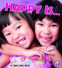 Happy Is ... (A+ Books: Know Your Emotions) Cover Image
