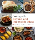 Cooking with Beyond and Impossible Meat: 60 Vegan Recipes Using Plant-Based Substitutions Cover Image