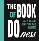 The Book of Do-Ness: 234.5 Ideas to Beat Your Daily Laziness Cover Image