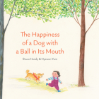 The Happiness of a Dog with a Ball in Its Mouth Cover Image