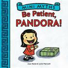 Be Patient, Pandora! (Mini Myths) Cover Image