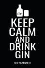 Keep Calm And Drink Gin Notizbuch: Notizheft oder Rezeptbuch zum eintragen seiner Lieblings Cocktailrezepte - Tolle Geschenkidee für Gin-Liebhaber - 1 Cover Image