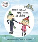 Charlie and Lola: I Really, Really Need Actual Ice Skates Cover Image