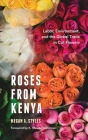 Roses from Kenya: Labor, Environment, and the Global Trade in Cut Flowers (Culture) Cover Image