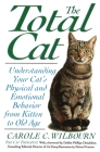 The Total Cat: Understanding Your Cat's Physical and Emotional Behavior from Kitten to Old Age Cover Image