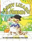 Larry Lizard & Friends 60 Colouring Images for Kids Cover Image