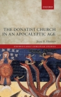 The Donatist Church in an Apocalyptic Age (Oxford Early Christian Studies) Cover Image