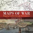 Maps of War: Mapping conflict through the centuries Cover Image