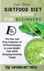 Sirtfood Diet Cookbook for Beginners: The New and Only Collection of Sirtfood Recipes to Lose Weight Fast While Enjoying Amazing Tastes Cover Image