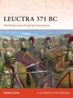 Leuctra 371 BC: The destruction of Spartan dominance (Campaign) Cover Image