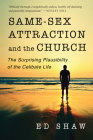 Same-Sex Attraction and the Church: The Surprising Plausibility of the Celibate Life Cover Image