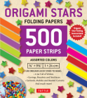 Origami Stars Papers 500 Paper Strips in Assorted Colors: 10 Colors - 500 Sheets - Easy Instructions for Origami Lucky Star Cover Image