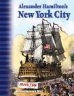 Alexander Hamilton's New York City (Primary Source Readers) Cover Image