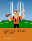 Tigers' Terrific Tens 1926 to March 2020 Cover Image