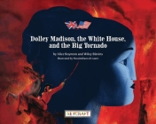 Dolley Madison, the White House, and the Big Tornado Cover Image