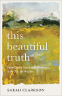 This Beautiful Truth: How God's Goodness Breaks Into Our Darkness Cover Image