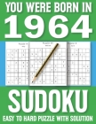 You Were Born In 1964: Sudoku Book: Sudoku Puzzle Book For All Puzzle Fans 80 Large Print Sudoku Puzzle & Solutons Cover Image