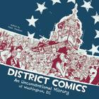District Comics: An Unconventional History of Washington, DC Cover Image