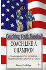 Coaching Youth Baseball: COACH LIKE A CHAMPION: Coaching America's Pastime...Responsible for America's Future Cover Image