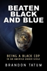 Beaten Black and Blue: Being a Black Cop in an America Under Siege Cover Image