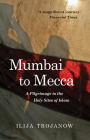 Mumbai To Mecca: A Pilgrimage to the Holy Sites of Islam (Armchair Traveller) Cover Image