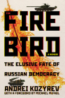The Firebird: The Elusive Fate of Russian Democracy (Russian and East European Studies) Cover Image