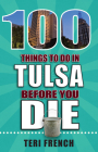 100 Things to Do in Tulsa Before You Die (100 Things to Do Before You Die) Cover Image
