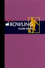 Bowling Score Book: Bowling Game Record Book Track Your Scores And Improve Your Game, Bowler Score Keeper for Friends, Family and Collegue (Vol. #1) Cover Image