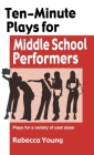 Ten-Minute Plays for Middle School Performers: Royalty -Free Plays for a Variety of Cast Sizes Cover Image