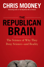 The Republican Brain: The Science of Why They Deny Science--And Reality Cover Image