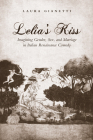 Lelia's Kiss: Imagining Gender, Sex, and Marriage in Italian Renaissance Comedy (Toronto Italian Studies) Cover Image