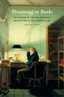 Dreaming in Books: The Making of the Bibliographic Imagination in the Romantic Age Cover Image