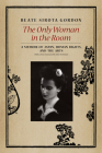 The Only Woman in the Room: A Memoir of Japan, Human Rights, and the Arts Cover Image