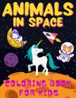 Animals In Space Coloring Book For Kids: Ages 4-12 - +31 Funny And Educational Astronomy Facts - Filled with Animals In Space, Planets, Astronauts, Sp Cover Image