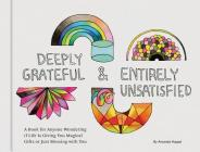 Deeply Grateful & Entirely Unsatisfied: A Book for Anyone Wondering if Life Is Giving You Magical Gifts or Just Messing with You (Funny Book, Humorous Books About Life, Gifts for Middle Age) Cover Image