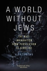 A World Without Jews: The Nazi Imagination from Persecution to Genocide Cover Image