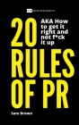 20 Rules of PR AKA - How to get it right and not f**k it up Cover Image