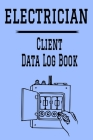 Electrician Client Data Log Book: 6 x 9 Electrician Electrical Repairs Tracking Address & Appointment Book with A to Z Alphabetic Tabs to Record Perso Cover Image
