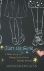 Just Us Girls: A Bible Study on Being God's Girl in Middle School Cover Image