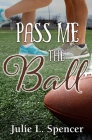 Pass Me the Ball: All's Fair in Love and Sports Series Cover Image