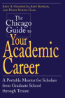 The Chicago Guide to Your Academic Career: A Portable Mentor for Scholars from Graduate School through Tenure (Chicago Guides to Academic Life) Cover Image