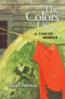 The Colors I Saw: A Cancer Memoir Cover Image