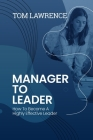 Manager To Leader: How To Become A Highly Effective Leader Cover Image