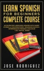 Learn Spanish For Beginners Complete Course: Accelerated Language Lessons With Short Stories& Conversations- Grammar Mastery, Intermediate Phrases & D Cover Image