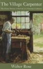 The Village Carpenter: The Classic Memoir of the Life of a Victorian Craftsman Cover Image