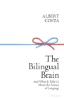 The Bilingual Brain: And What It Tells Us about the Science of Language Cover Image