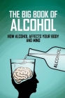 The Big Book Of Alcohol: How Alcohol Affects Your Body And Mind: Book On Wine And Spirits Cover Image