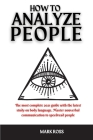 How to Analyze People: The most complete 2021 guide with the latest study on body language. Master nonverbal communication to speedread peopl Cover Image