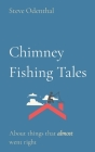 Chimney Fishing Tales: About things that almost went right Cover Image