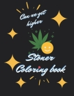 Stoner Coloring book, Can we get High: Fucking adorable coloring book for adults, let's get high and color Cover Image